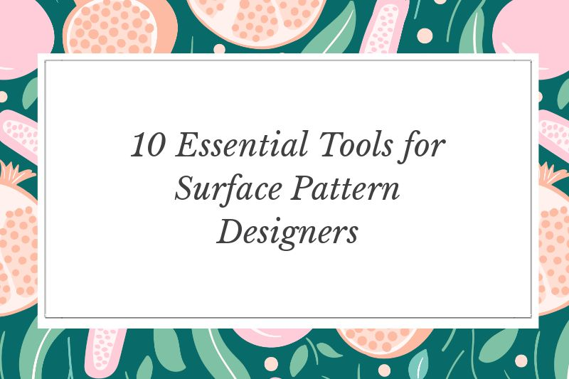 10 Essential Tools for Surface Pattern Designers